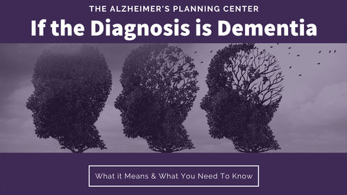 If the Diagnosis Is Dementia: What It Means & What You Need To Know